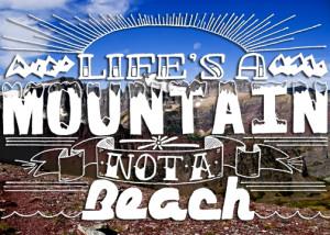 Life's a mountain not a beach